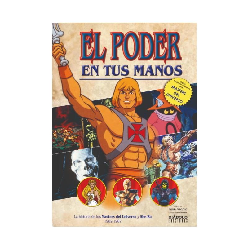 El Poder En Tus Manos. La Historia De Los Masters Del Universo Y She-Ra (1982-1987)